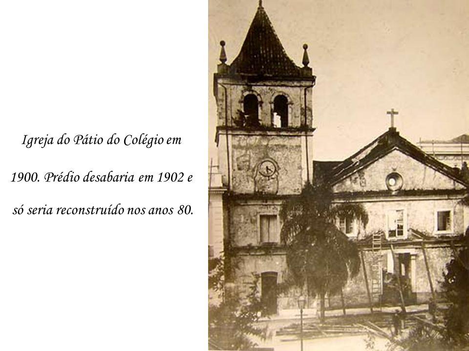 Igreja do Pátio do Colégio em 1900. Prédio desabaria em 1902 e só seria reconstruído nos anos 80.