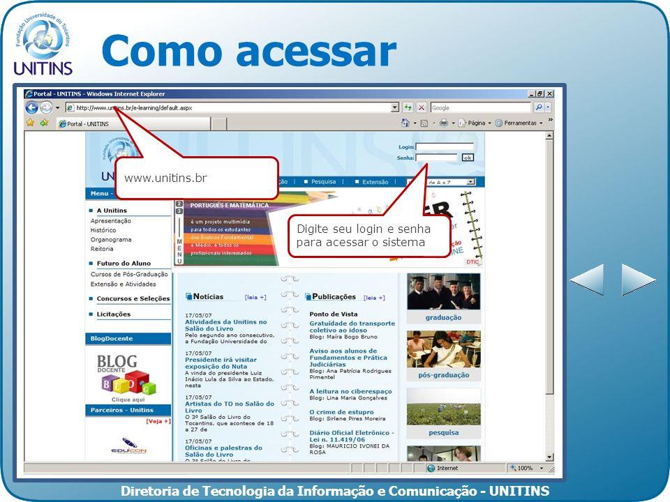 Diretoria de Tecnologia da Informação e Comunicação - UNITINS Como acessar Digite seu login e senha para acessar o sistema www.unitins.br