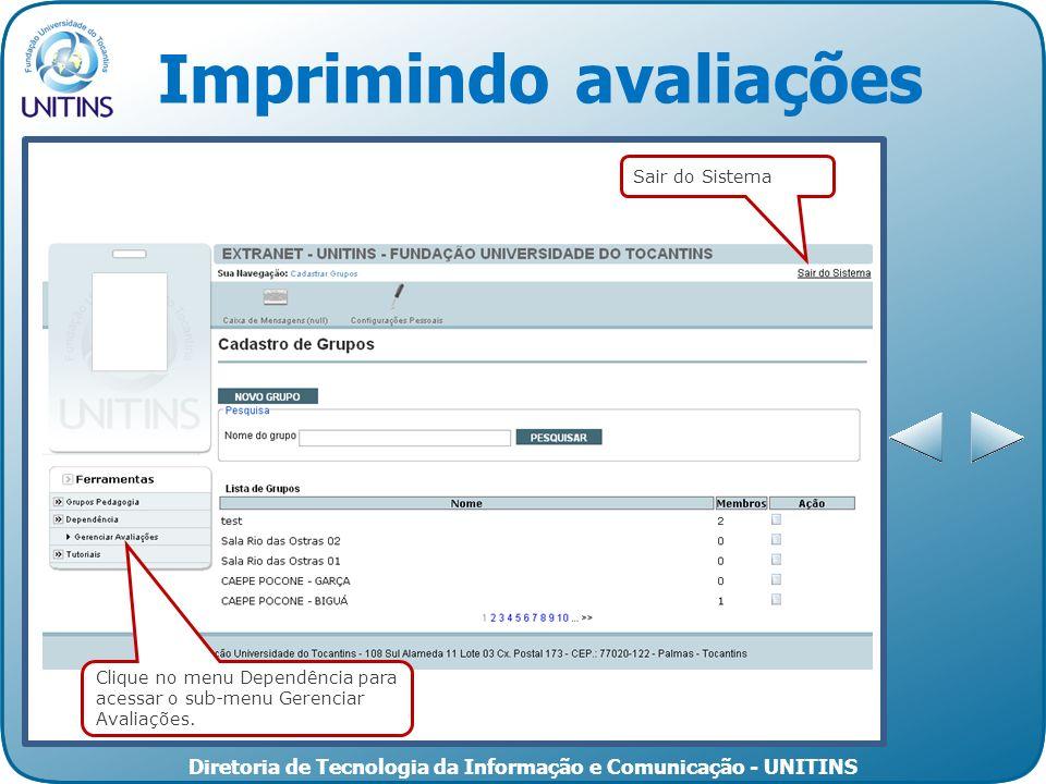 Diretoria de Tecnologia da Informação e Comunicação - UNITINS Imprimindo avaliações Sair do Sistema Clique no menu Dependência para acessar o sub-menu Gerenciar Avaliações.