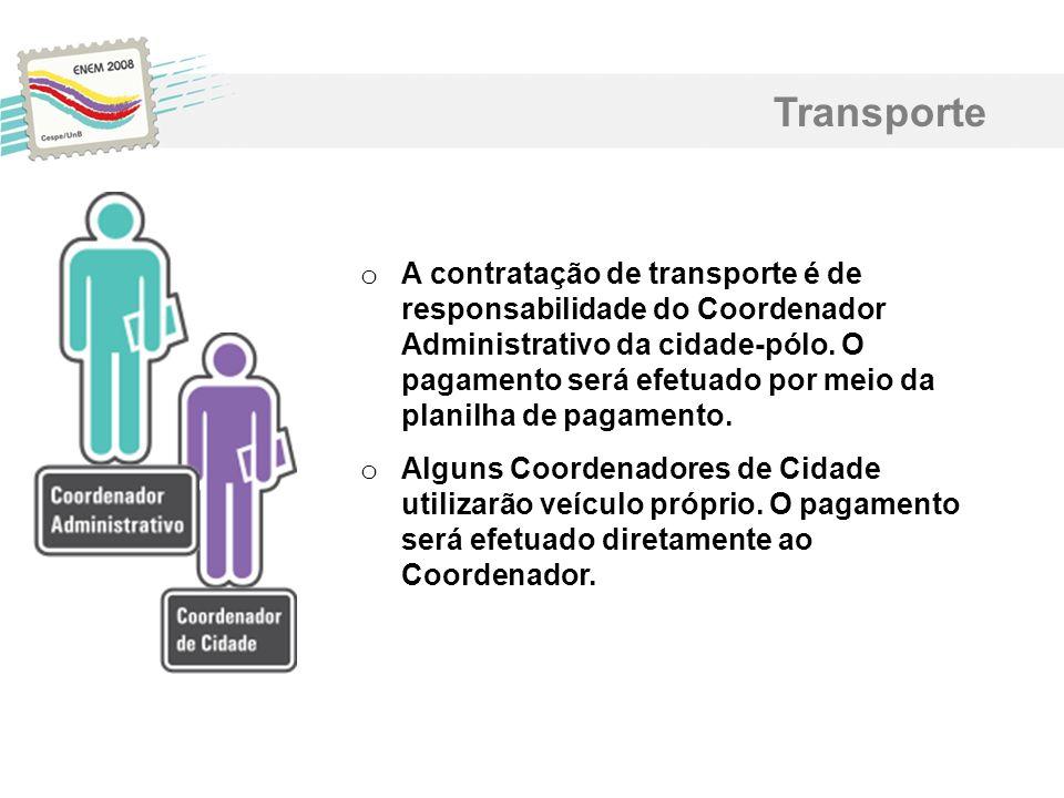 Transporte o A contratação de transporte é de responsabilidade do Coordenador Administrativo da cidade-pólo. O pagamento será efetuado por meio da pla