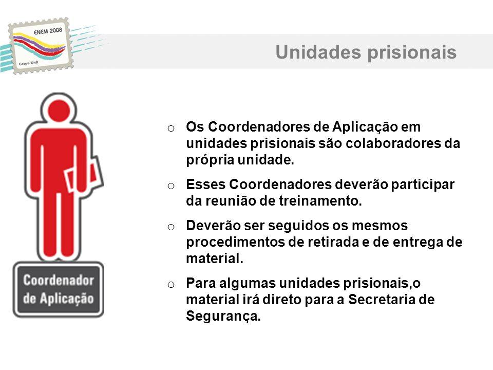 Unidades prisionais o Os Coordenadores de Aplicação em unidades prisionais são colaboradores da própria unidade. o Esses Coordenadores deverão partici