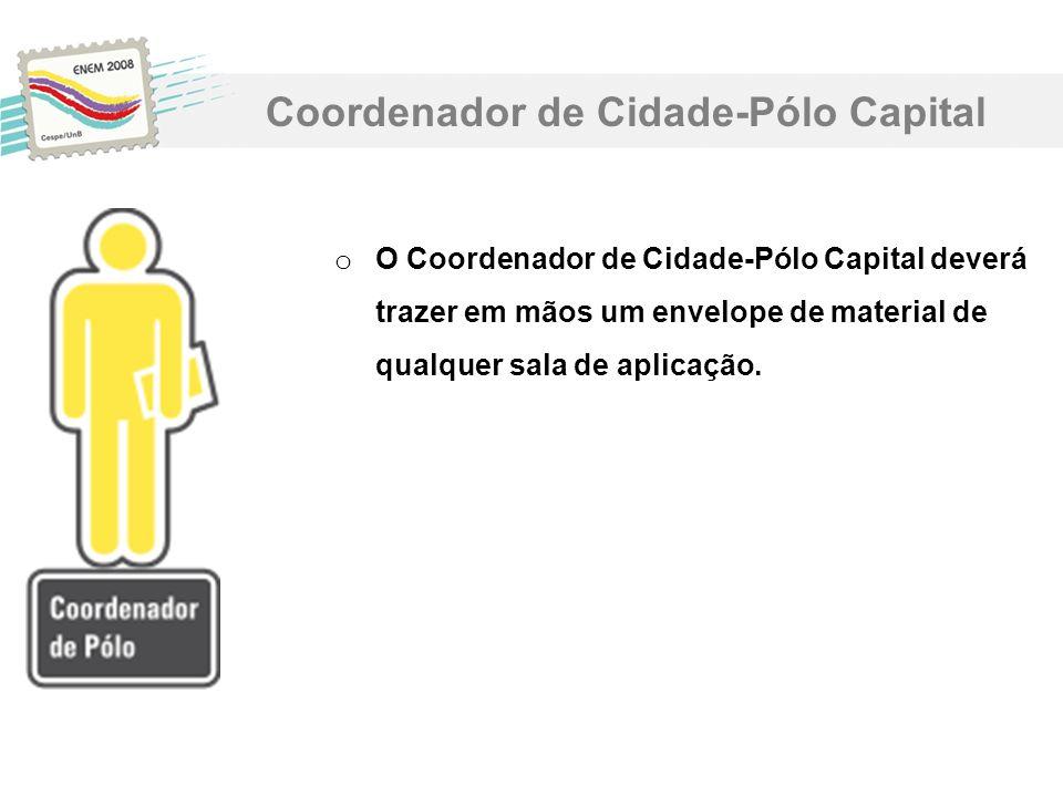 o O Coordenador de Cidade-Pólo Capital deverá trazer em mãos um envelope de material de qualquer sala de aplicação. Coordenador de Cidade-Pólo Capital