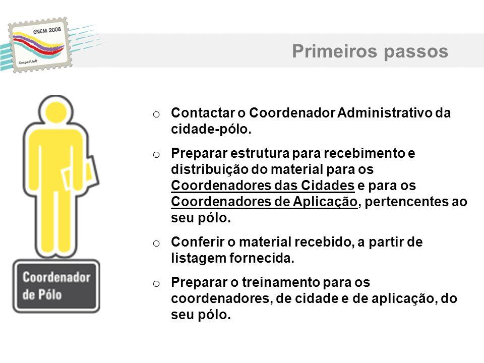 o Contactar o Coordenador Administrativo da cidade-pólo. o Preparar estrutura para recebimento e distribuição do material para os Coordenadores das Ci