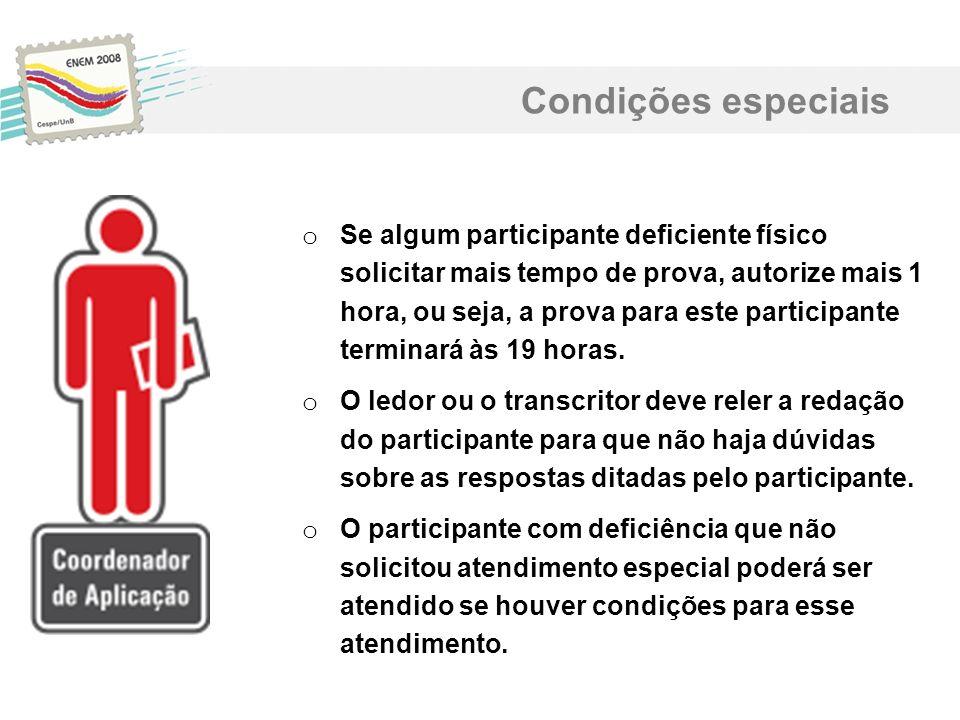 o Se algum participante deficiente físico solicitar mais tempo de prova, autorize mais 1 hora, ou seja, a prova para este participante terminará às 19