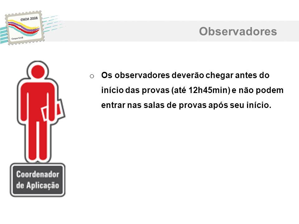 o Os observadores deverão chegar antes do início das provas (até 12h45min) e não podem entrar nas salas de provas após seu início. Observadores