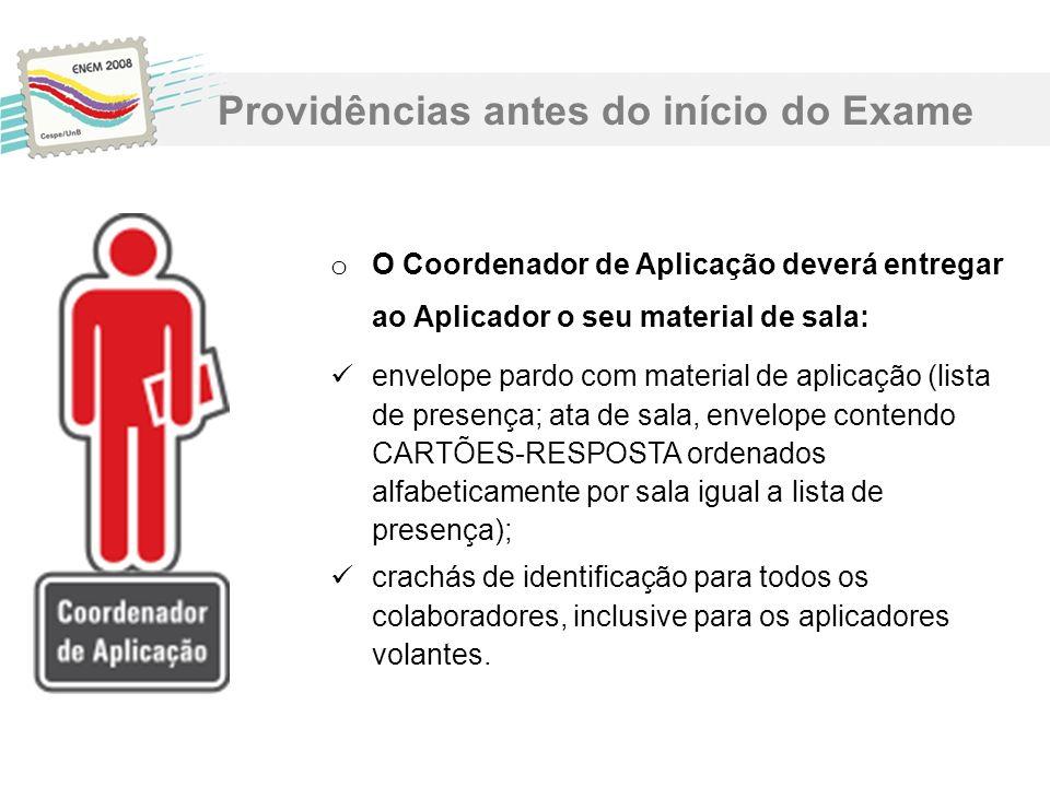 o O Coordenador de Aplicação deverá entregar ao Aplicador o seu material de sala: envelope pardo com material de aplicação (lista de presença; ata de