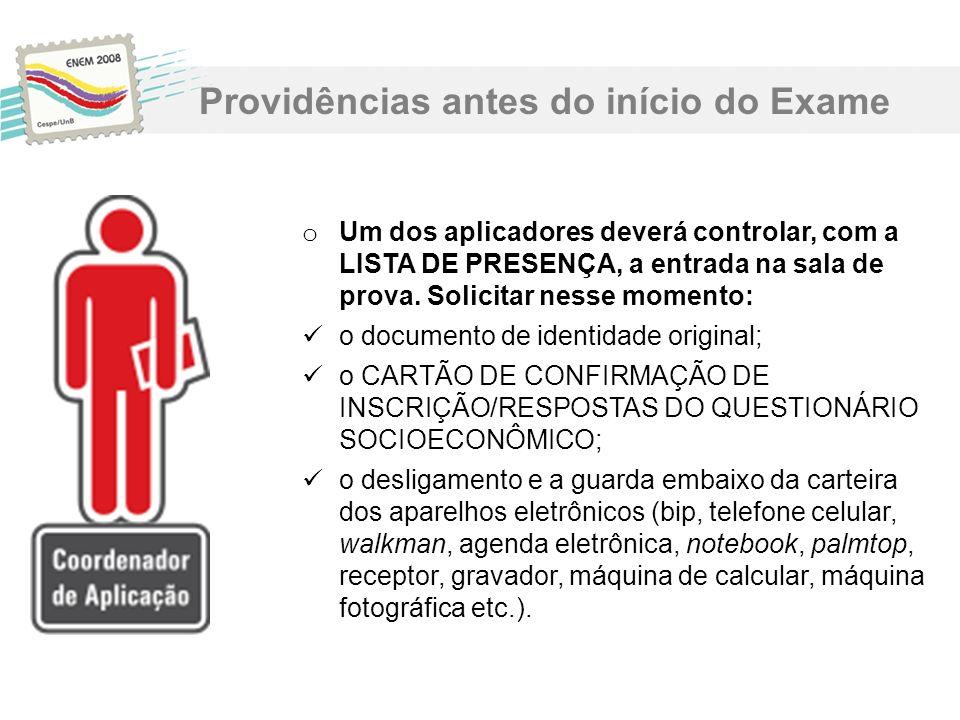 o Um dos aplicadores deverá controlar, com a LISTA DE PRESENÇA, a entrada na sala de prova. Solicitar nesse momento: o documento de identidade origina