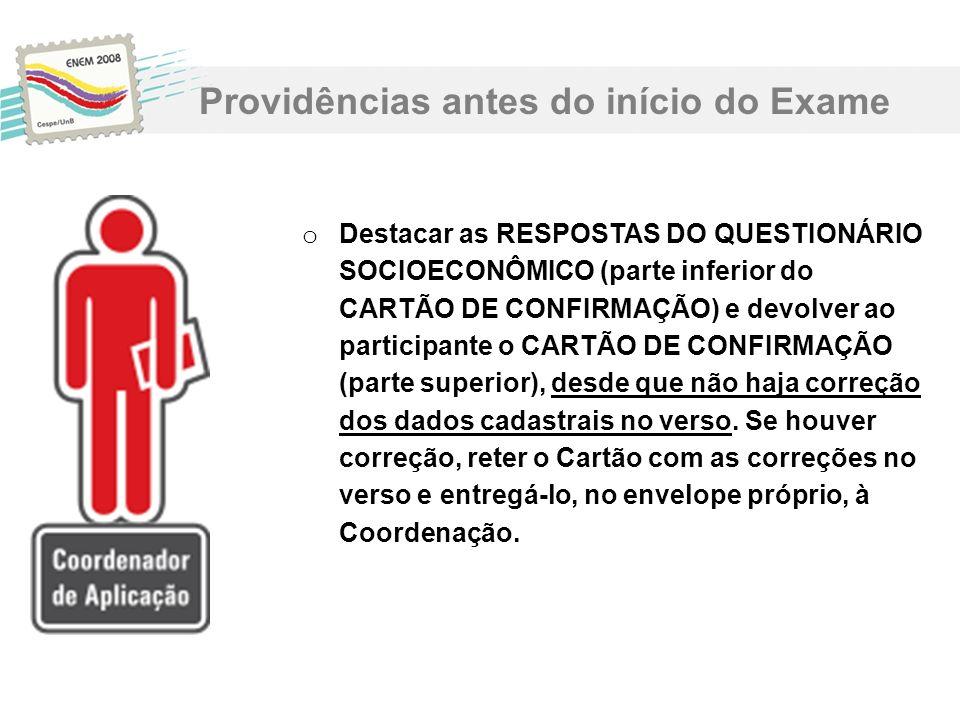 o Destacar as RESPOSTAS DO QUESTIONÁRIO SOCIOECONÔMICO (parte inferior do CARTÃO DE CONFIRMAÇÃO) e devolver ao participante o CARTÃO DE CONFIRMAÇÃO (p