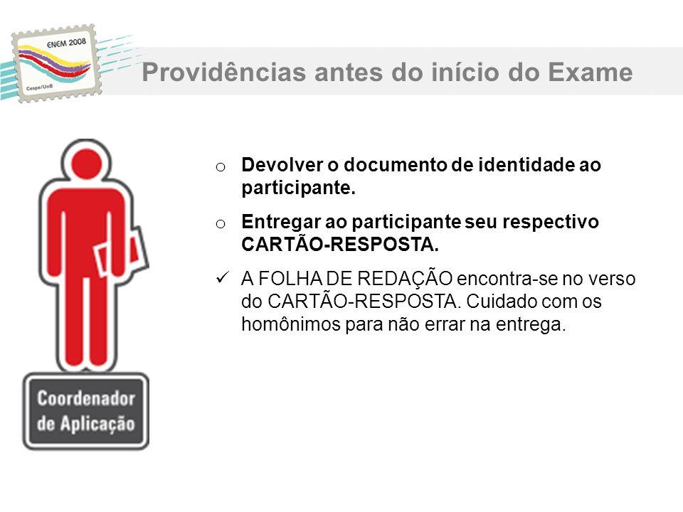 o Devolver o documento de identidade ao participante. o Entregar ao participante seu respectivo CARTÃO-RESPOSTA. A FOLHA DE REDAÇÃO encontra-se no ver
