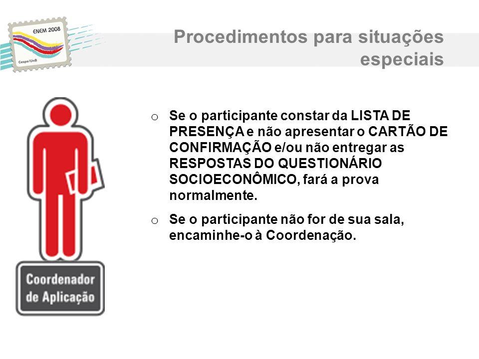 o Se o participante constar da LISTA DE PRESENÇA e não apresentar o CARTÃO DE CONFIRMAÇÃO e/ou não entregar as RESPOSTAS DO QUESTIONÁRIO SOCIOECONÔMIC