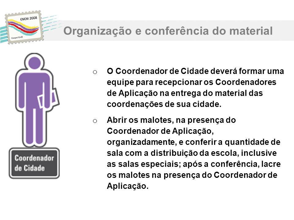 o O Coordenador de Cidade deverá formar uma equipe para recepcionar os Coordenadores de Aplicação na entrega do material das coordenações de sua cidad