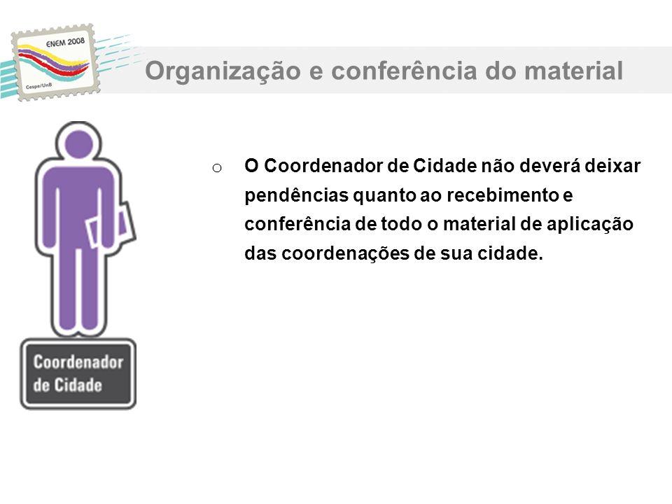 o O Coordenador de Cidade não deverá deixar pendências quanto ao recebimento e conferência de todo o material de aplicação das coordenações de sua cid
