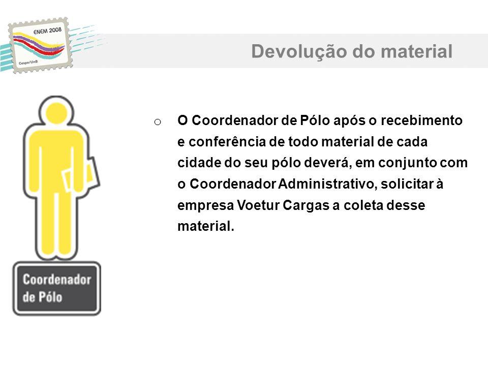 o O Coordenador de Pólo após o recebimento e conferência de todo material de cada cidade do seu pólo deverá, em conjunto com o Coordenador Administrat