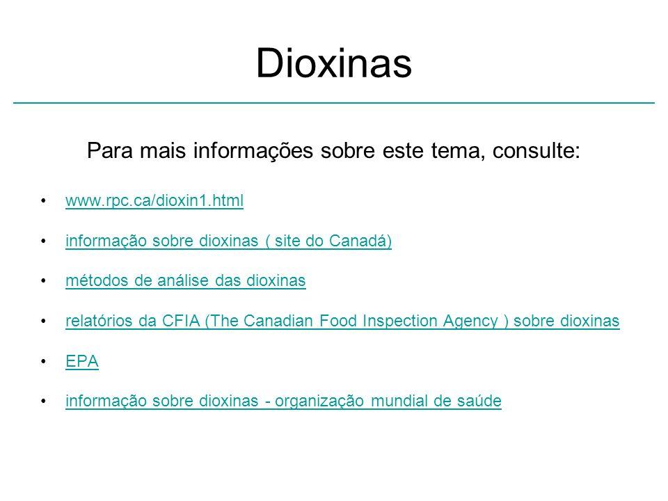 Dioxinas Para mais informações sobre este tema, consulte: www.rpc.ca/dioxin1.html informação sobre dioxinas ( site do Canadá) métodos de análise das d