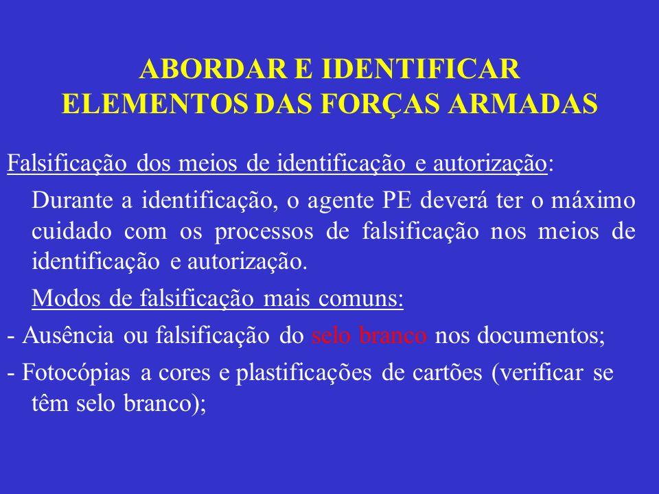 ABORDAR E IDENTIFICAR ELEMENTOS DAS FORÇAS ARMADAS Falsificação dos meios de identificação e autorização: Durante a identificação, o agente PE deverá