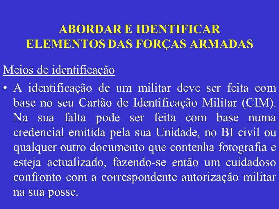 ABORDAR E IDENTIFICAR ELEMENTOS DAS FORÇAS ARMADAS Meios de identificação A identificação de um militar deve ser feita com base no seu Cartão de Ident
