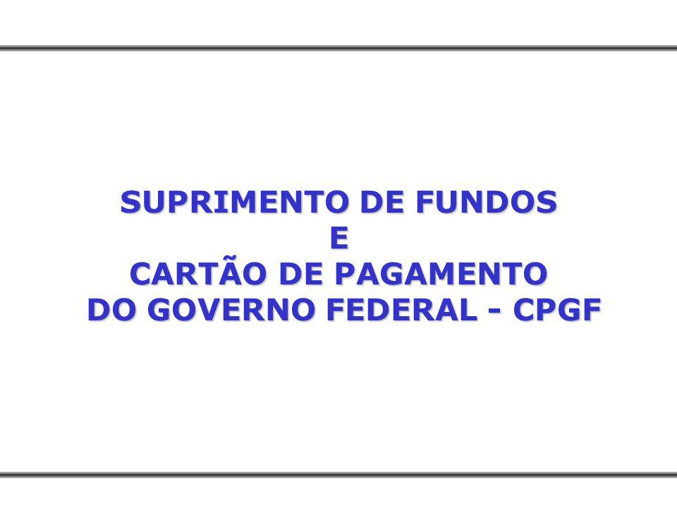 SUPRIMENTO DE FUNDOS E CARTÃO DE PAGAMENTO DO GOVERNO FEDERAL - CPGF DO GOVERNO FEDERAL - CPGF