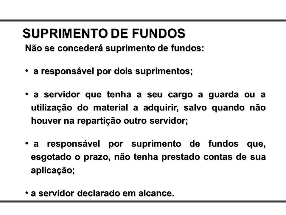 Não se concederá suprimento de fundos: a responsável por dois suprimentos; a responsável por dois suprimentos; a servidor que tenha a seu cargo a guar