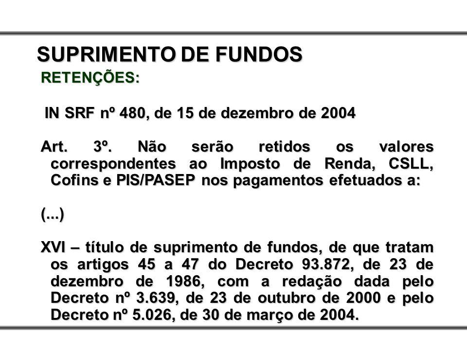 RETENÇÕES: IN SRF nº 480, de 15 de dezembro de 2004 IN SRF nº 480, de 15 de dezembro de 2004 Art. 3º. Não serão retidos os valores correspondentes ao