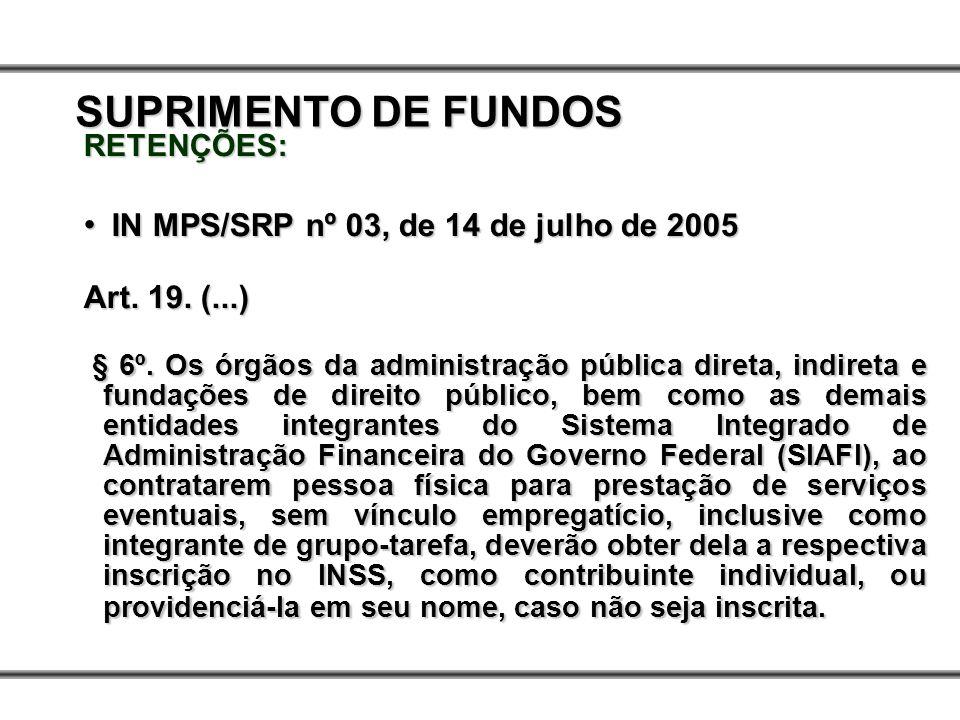 RETENÇÕES: IN MPS/SRP nº 03, de 14 de julho de 2005 IN MPS/SRP nº 03, de 14 de julho de 2005 Art. 19. (...) § 6º. Os órgãos da administração pública d