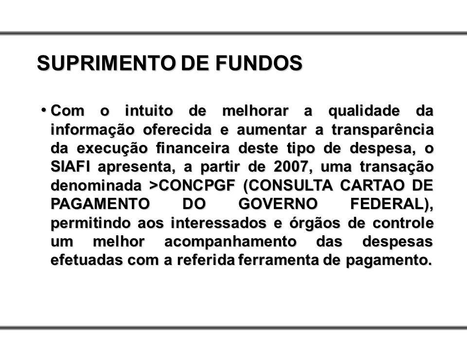 Com o intuito de melhorar a qualidade da informação oferecida e aumentar a transparência da execução financeira deste tipo de despesa, o SIAFI apresen
