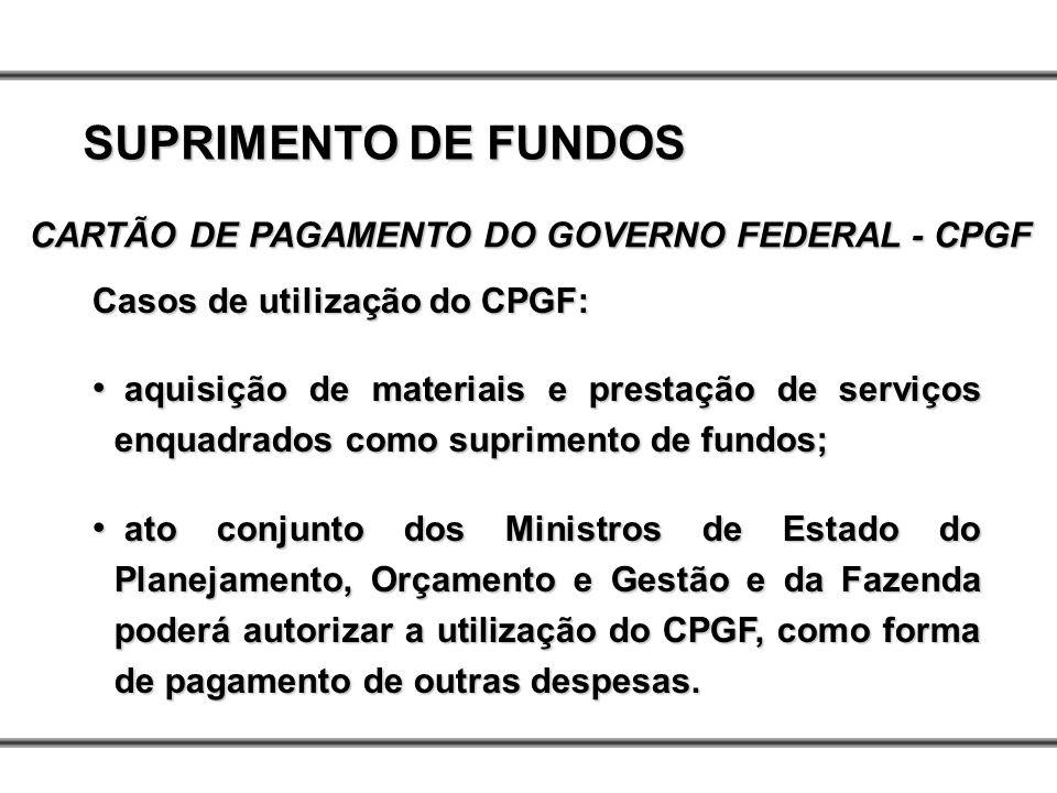 Casos de utilização do CPGF: aquisição de materiais e prestação de serviços enquadrados como suprimento de fundos; aquisição de materiais e prestação