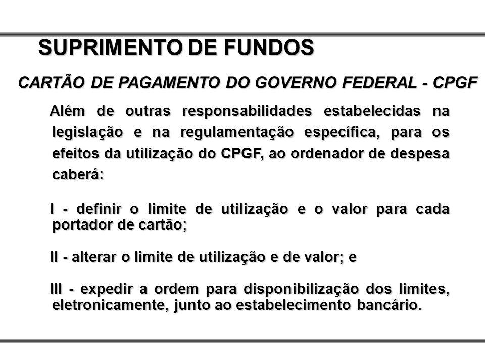 Além de outras responsabilidades estabelecidas na legislação e na regulamentação específica, para os efeitos da utilização do CPGF, ao ordenador de de
