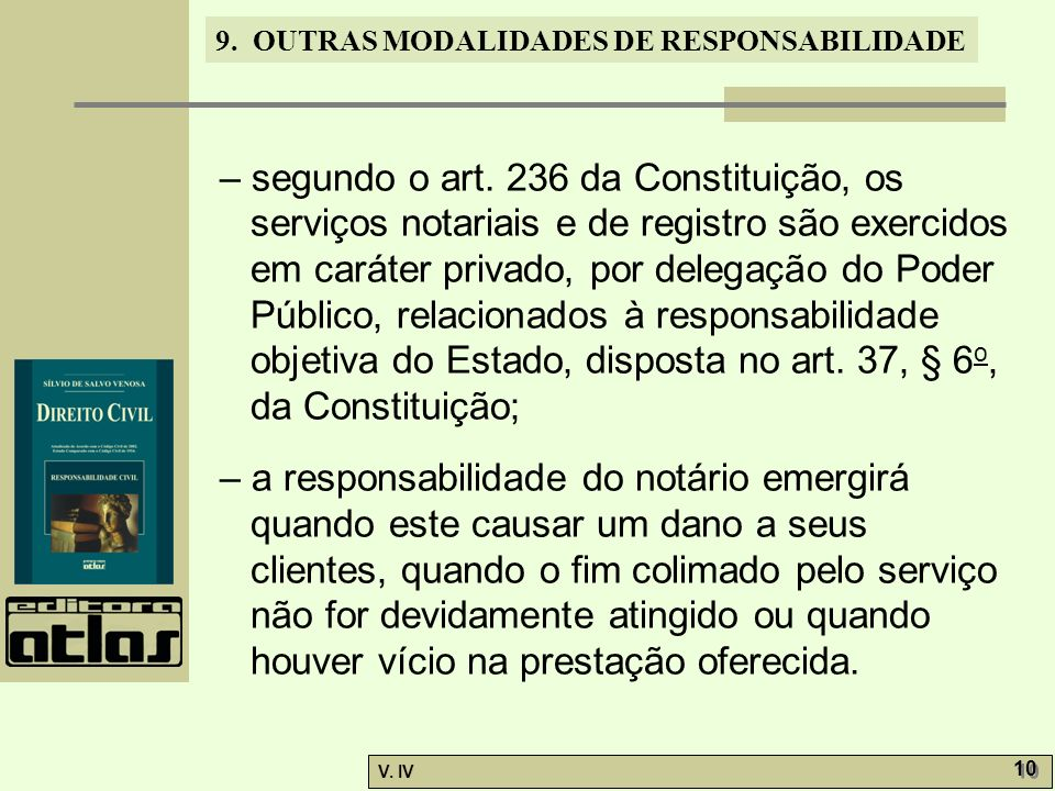 9. OUTRAS MODALIDADES DE RESPONSABILIDADE V. IV 10 – segundo o art. 236 da Constituição, os serviços notariais e de registro são exercidos em caráter