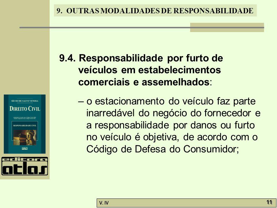 9. OUTRAS MODALIDADES DE RESPONSABILIDADE V. IV 11 9.4. Responsabilidade por furto de veículos em estabelecimentos comerciais e assemelhados: – o esta