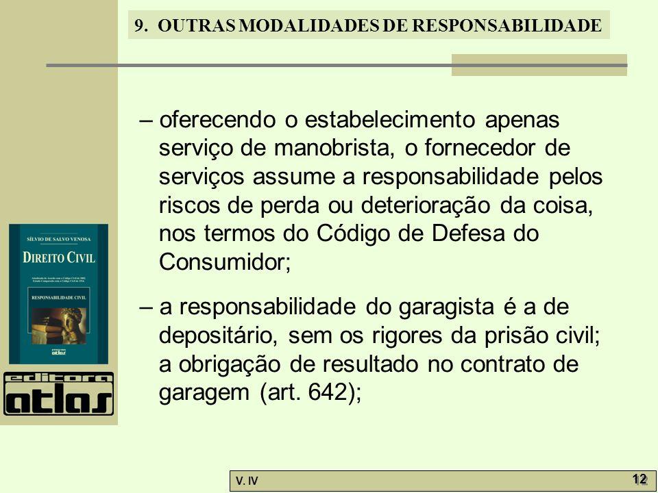 9. OUTRAS MODALIDADES DE RESPONSABILIDADE V. IV 12 – oferecendo o estabelecimento apenas serviço de manobrista, o fornecedor de serviços assume a resp