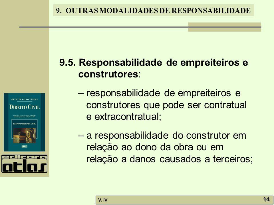 9. OUTRAS MODALIDADES DE RESPONSABILIDADE V. IV 14 9.5. Responsabilidade de empreiteiros e construtores: – responsabilidade de empreiteiros e construt