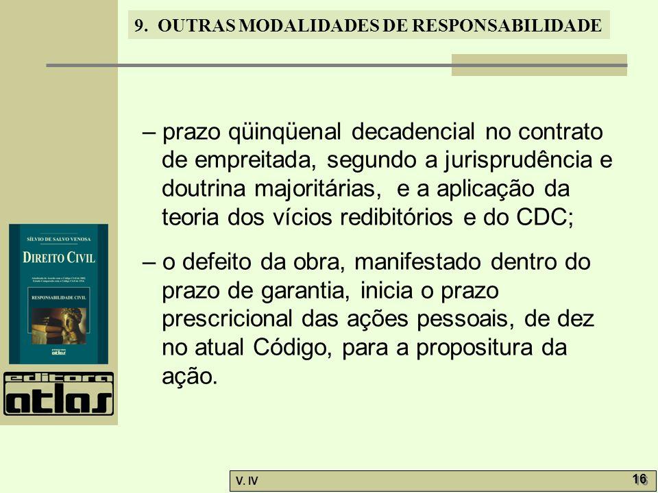 9. OUTRAS MODALIDADES DE RESPONSABILIDADE V. IV 16 – prazo qüinqüenal decadencial no contrato de empreitada, segundo a jurisprudência e doutrina major