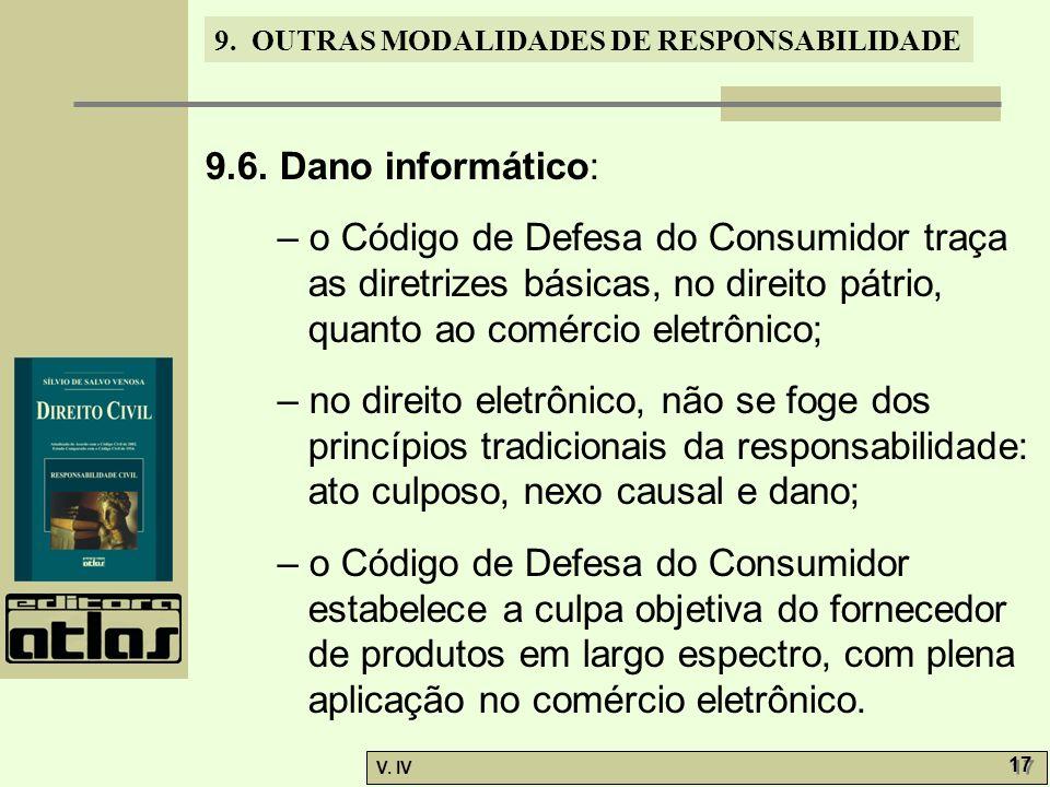 9. OUTRAS MODALIDADES DE RESPONSABILIDADE V. IV 17 9.6. Dano informático: – o Código de Defesa do Consumidor traça as diretrizes básicas, no direito p