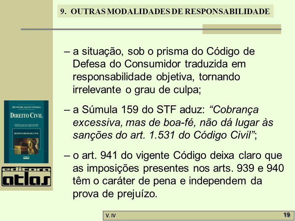 9. OUTRAS MODALIDADES DE RESPONSABILIDADE V. IV 19 – a situação, sob o prisma do Código de Defesa do Consumidor traduzida em responsabilidade objetiva