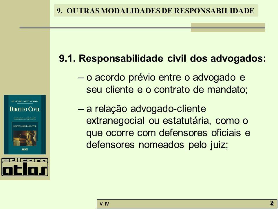 9. OUTRAS MODALIDADES DE RESPONSABILIDADE V. IV 2 2 9.1. Responsabilidade civil dos advogados: – o acordo prévio entre o advogado e seu cliente e o co