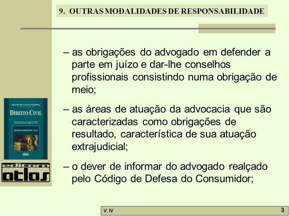 9. OUTRAS MODALIDADES DE RESPONSABILIDADE V. IV 3 3 – as obrigações do advogado em defender a parte em juízo e dar-lhe conselhos profissionais consist