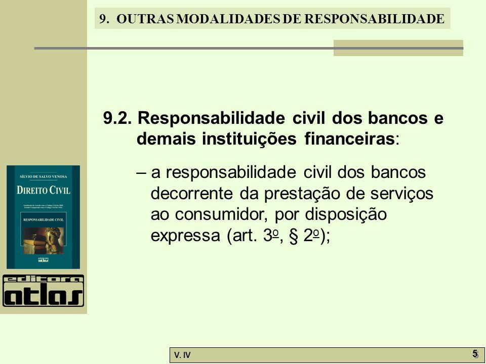 9. OUTRAS MODALIDADES DE RESPONSABILIDADE V. IV 5 5 9.2. Responsabilidade civil dos bancos e demais instituições financeiras: – a responsabilidade civ