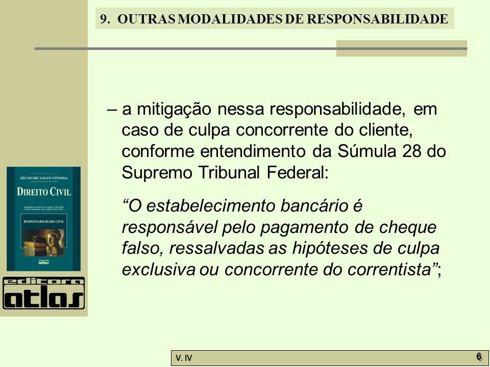 9. OUTRAS MODALIDADES DE RESPONSABILIDADE V. IV 6 6 – a mitigação nessa responsabilidade, em caso de culpa concorrente do cliente, conforme entendimen
