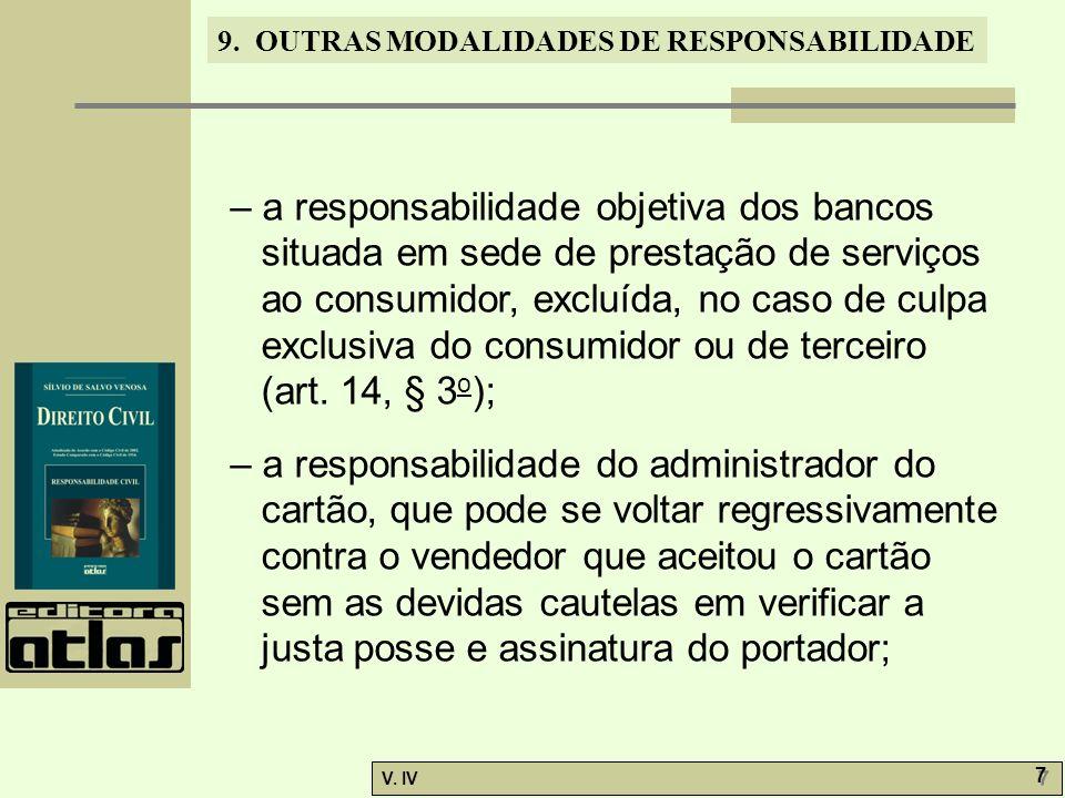 9. OUTRAS MODALIDADES DE RESPONSABILIDADE V. IV 7 7 – a responsabilidade objetiva dos bancos situada em sede de prestação de serviços ao consumidor, e
