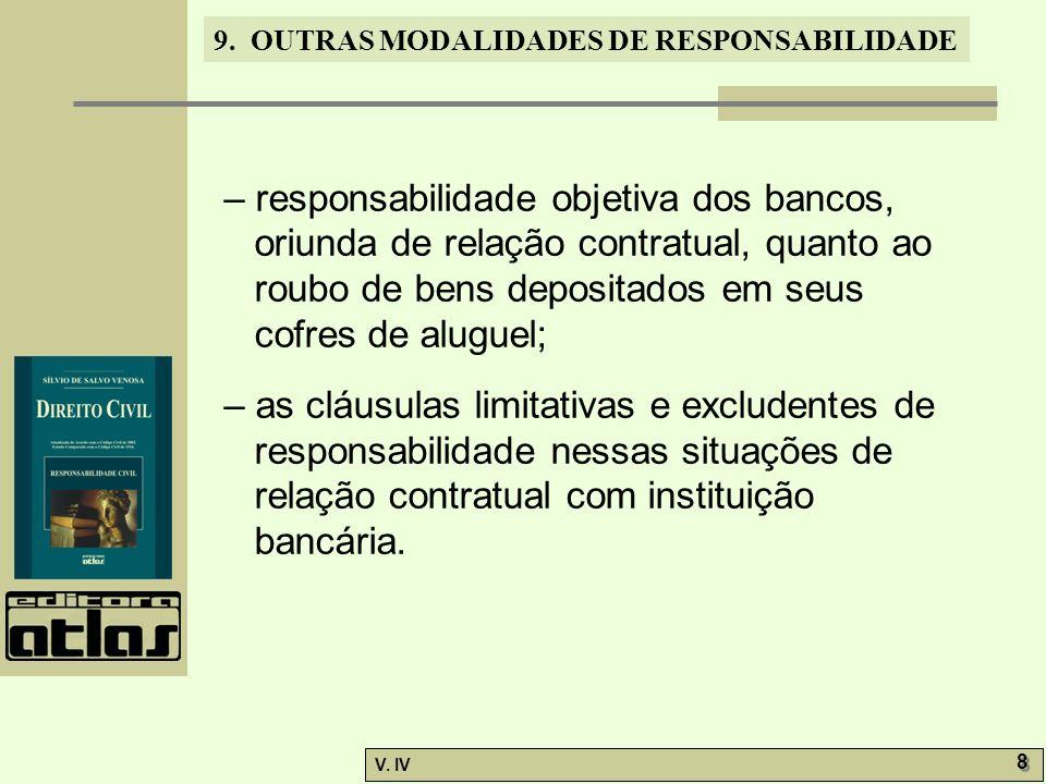 9. OUTRAS MODALIDADES DE RESPONSABILIDADE V. IV 8 8 – responsabilidade objetiva dos bancos, oriunda de relação contratual, quanto ao roubo de bens dep