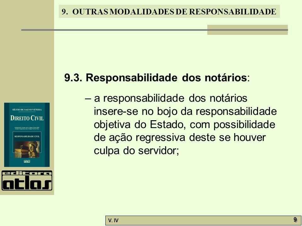 9. OUTRAS MODALIDADES DE RESPONSABILIDADE V. IV 9 9 9.3. Responsabilidade dos notários: – a responsabilidade dos notários insere-se no bojo da respons