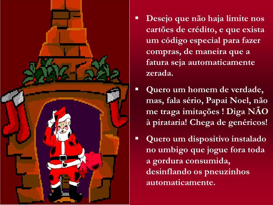 Prezado Papai Noel: Este ano estou escrevendo com antecedência, pois percebi que organização não é seu forte e quero que o senhor tenha tempo de prepa
