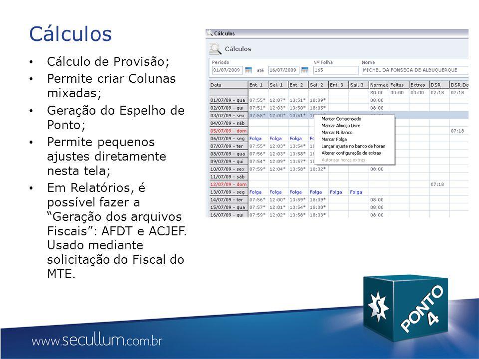 Cálculos Cálculo de Provisão; Permite criar Colunas mixadas; Geração do Espelho de Ponto; Permite pequenos ajustes diretamente nesta tela; Em Relatórios, é possível fazer a Geração dos arquivos Fiscais: AFDT e ACJEF.