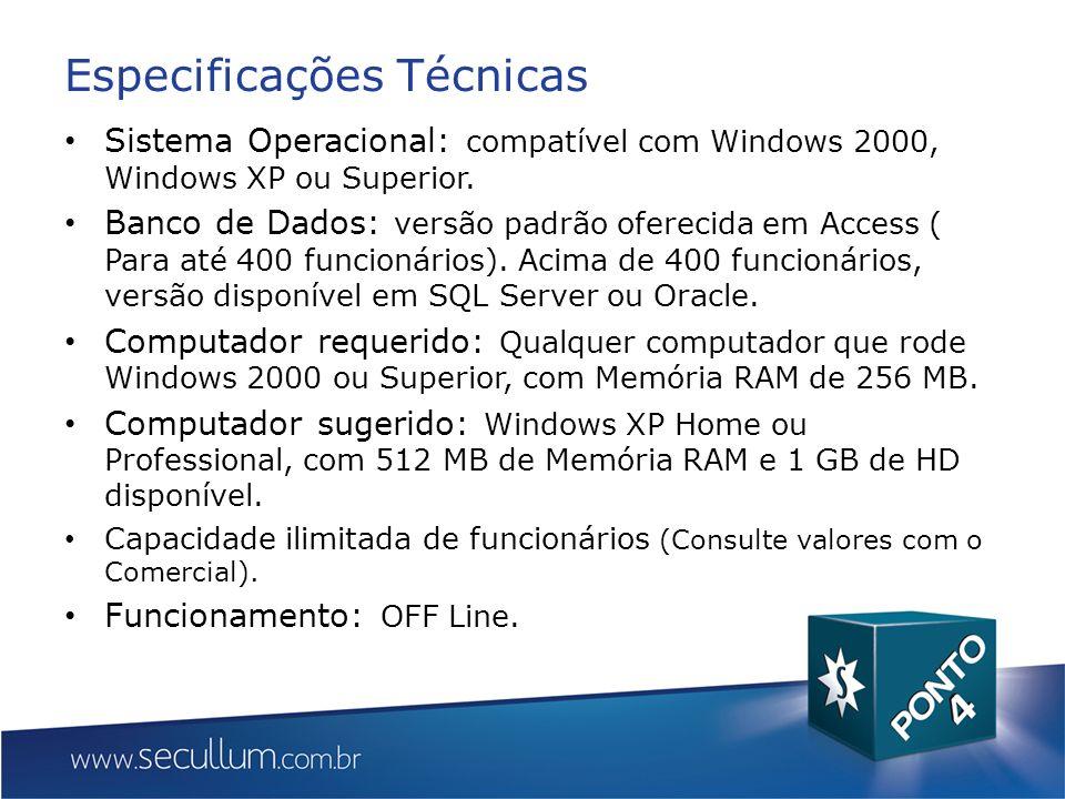 Especificações Técnicas Sistema Operacional: compatível com Windows 2000, Windows XP ou Superior. Banco de Dados: versão padrão oferecida em Access (
