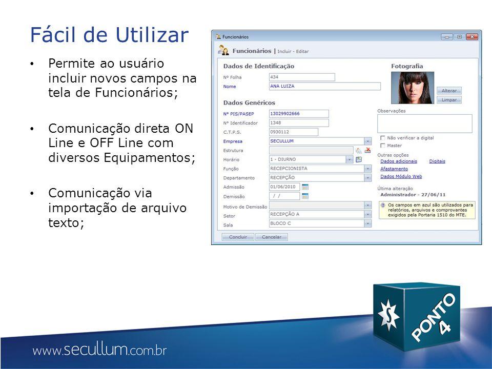 Fácil de Utilizar Permite ao usuário incluir novos campos na tela de Funcionários; Comunicação direta ON Line e OFF Line com diversos Equipamentos; Comunicação via importação de arquivo texto;