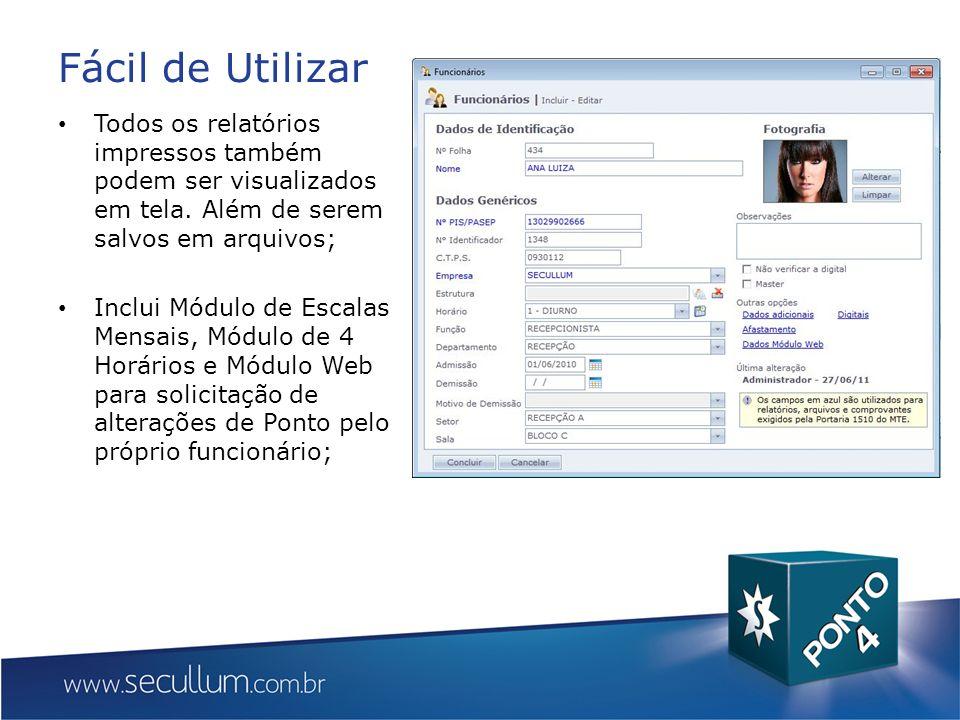 Fácil de Utilizar Todos os relatórios impressos também podem ser visualizados em tela. Além de serem salvos em arquivos; Inclui Módulo de Escalas Mens