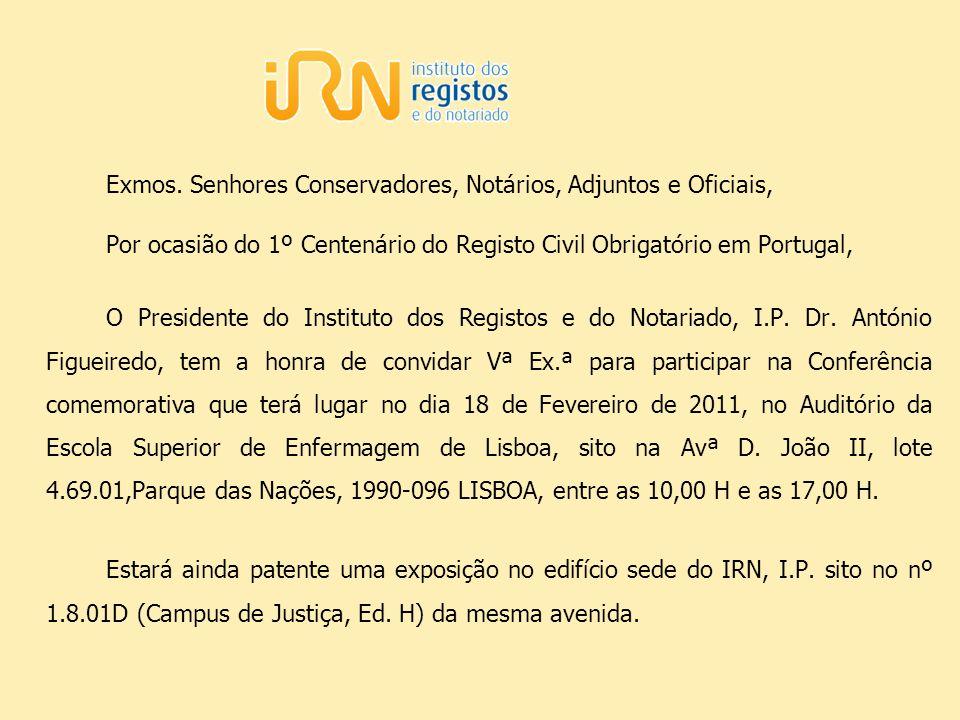 Exmos. Senhores Conservadores, Notários, Adjuntos e Oficiais, Por ocasião do 1º Centenário do Registo Civil Obrigatório em Portugal, O Presidente do I