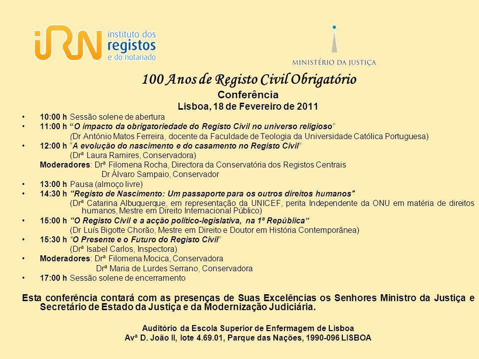 100 Anos de Registo Civil Obrigatório Conferência Lisboa, 18 de Fevereiro de 2011 10:00 hSessão solene de abertura 11:00 hO impacto da obrigatoriedade