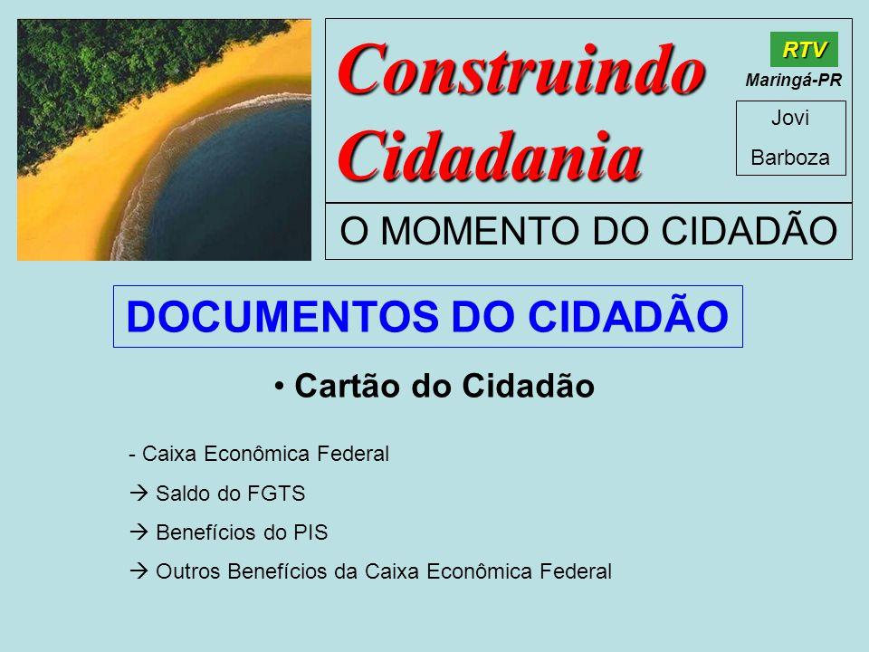 Construindo Cidadania Jovi Barboza O MOMENTO DO CIDADÃO RTV Maringá-PR Cartão do Cidadão - Caixa Econômica Federal Saldo do FGTS Benefícios do PIS Out