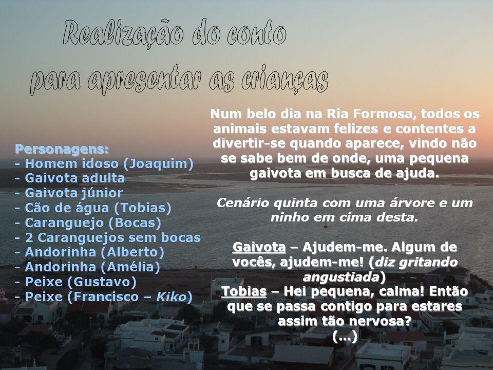 Personagens: - Homem idoso (Joaquim) - Gaivota adulta - Gaivota júnior - Cão de água (Tobias) - Caranguejo (Bocas) - 2 Caranguejos sem bocas - Andorin